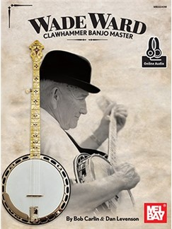 Bob Carlin/Dan Levenson: Wade Ward Clawhammer Banjo Master (Book/Online Audio) Books and Digital Audio | Banjo