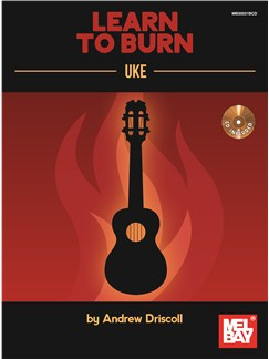 Andrew Driscoll: Learn To Burn - Uke Books and CDs | Ukulele