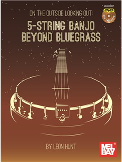Leon Hunt: On The Outside Looking Out - 5-String Banjo Beyond Bluegrass Books and DVDs / Videos | Banjo