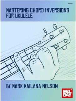 Mark Kailana Nelson: Mastering Chord Inversions For Ukulele Books | Ukulele