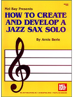 Arnie Berle: How To Create And Develop A Jazz Sax Solo Books | Saxophone