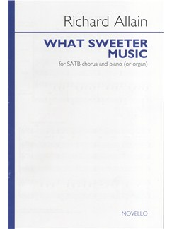 Richard Allain: What Sweeter Music - SATB/Piano (or Organ) Books | SATB, Piano Accompaniment, Organ Accompaniment