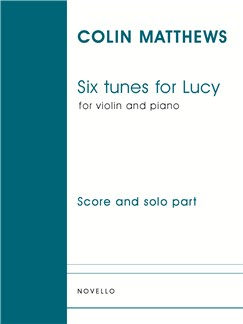 Colin Matthews: Six Tunes For Lucy (Violin/Piano) Books | Violin, Piano Accompaniment