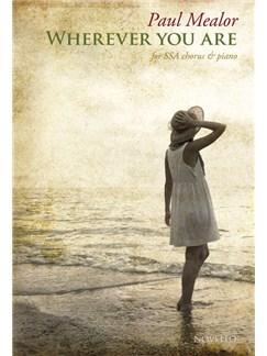Paul Mealor: Wherever You Are - SSA Version (25-Pack) Books | SSA, Piano Accompaniment