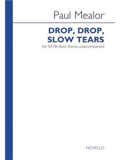 Paul Mealor: Drop, Drop, Slow Tears Books | SATB