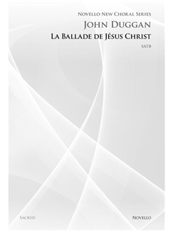 John Duggan: La Ballade De Jesus Christ (Novello New Choral Series) Books | SATB