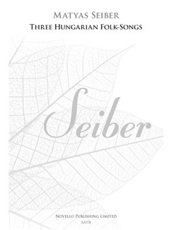 Matyas Seiber: Three Hungarian Folk-Songs (New Engraving) Books | SATB