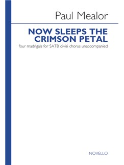 Paul Mealor: Now Sleeps The Crimson Petal (Set Of Four Madrigals) Books | SATB