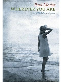 Paul Mealor: Wherever You Are - TTBB Version (10-Pack) Books   TTBB, Piano Accompaniment