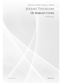 Jeremy Thurlow: Of Noblest Cities (Novello New Choral Series) Books | SSATBB, Organ Accompaniment