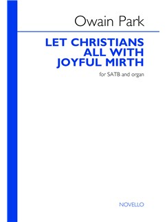 Owain Park: Let Christians All With Joyful Mirth Books | SATB, Organ Accompaniment