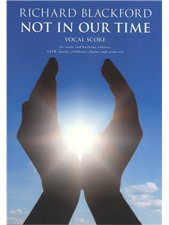 Richard Blackford: Not In Our Time Books | Tenor, Baritone & SATB