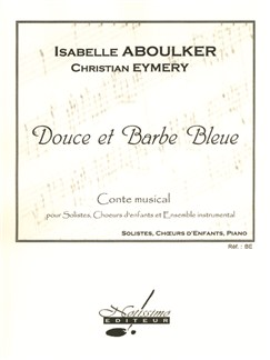 Isabelle Aboulker/Christian Eymery: Douce Et Barbe Bleue Books | Choral, Voice, Piano Accompaniment