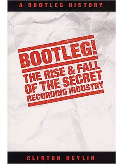 Bootleg! The Rise And Fall Of The Secret Recording Industry Books |