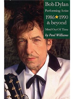 Bob Dylan: Performance Artist 1986-1990 And Beyond (Mind Out Of Time) Books |