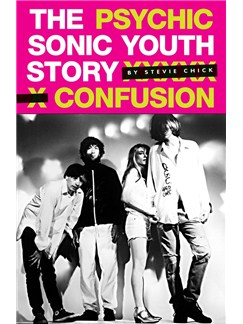 Psychic Confusion - The Sonic Youth Story (Hardback) Books |