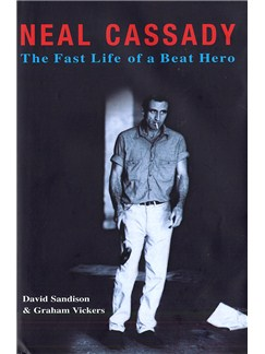 Neal Cassady - The Fast Life Of A Beat Hero Books |