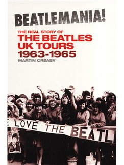 Martin Creasy: Beatlemania! - The Real Story Of The Beatles UK Tours 1963-1965 Books |