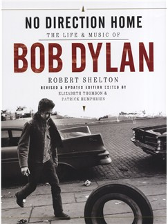 Bob Dylan: No Direction Home - The Life And Music Of Bob Dylan (Revised And Updated Edition) Books |