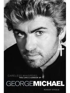 George Michael: Careless Whispers - The Life & Career Of (Hardback) Books |