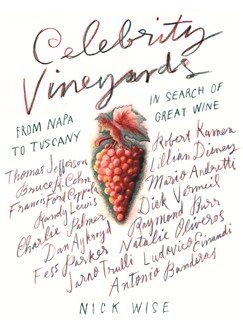 Nick Wise: Celebrity Vineyards - From Napa To Tuscany In Search Of Great Wine Books |
