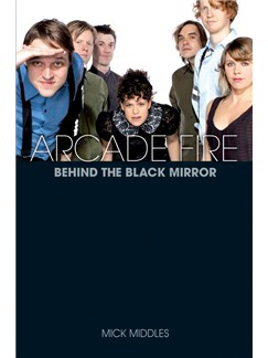 Arcade Fire: Behind The Black Mirror Books |