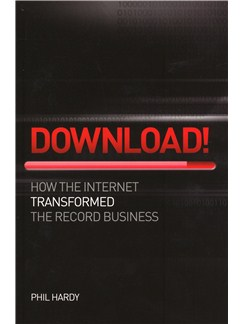 Phil Hardy: Download! - How The Internet Transformed The Record Business Books |