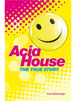 The True Story Of Acid House & The Summer Of Love Books |