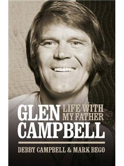 Glen Campbell: Life With My Father - By Debby Campbell & Mark Bego Books |