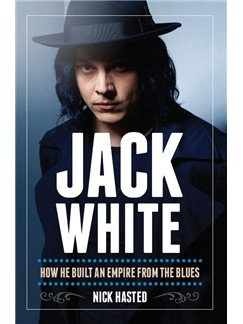 Nick Hasted: Jack White - How He Built An Empire From The Blues Books |