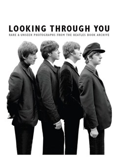 Looking Through You: Rare & Unseen Photographs From The Beatles Book Archive Books |