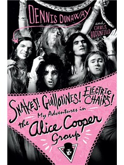 Dennis Dunaway: Snakes! Guillotines! Electric Chairs! My Adventures In The Alice Cooper Group Books |