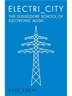 Electri_city: The Dusseldorf School Of Electronic Music Books |