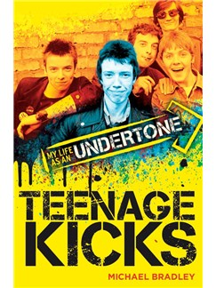 Michael Bradley: Teenage Kicks - My Life As An Undertone Books |
