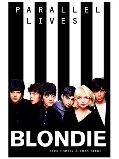 Dick Porter/Kris Needs: Parallel Lives - Blondie (Updated Edition) Books |