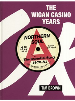 Tim Brown: The Wigan Casino Years - Northen Soul (The Essential Story 1973-81) Books |