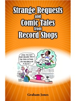 Graham Jones: Strange Requests And Comic Tales From Record Shops Books |