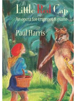 Paul Harris: Little Red Cap - An Opera For Trumpet & Piano Books | Trumpet, Piano Accompaniment