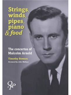 Malcolm Arnold: Strings, Winds, Pipes, Pianos & Food Books |