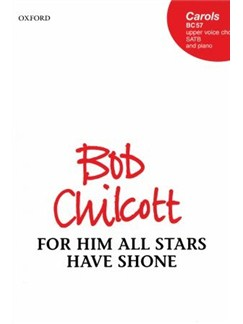 Bob Chilcott: For Him All Stars Have Shone Books | Upper Voice Choir, SATB with Piano Accompaniment