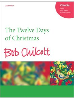 Bob Chilcott: The Twelve Days Of Christmas (Vocal Score) Books | SATB, Piano Accompaniment, Percussion