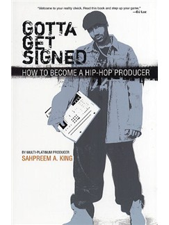 Gotta Get Signed: How To Become A Hip-Hop Producer Books |