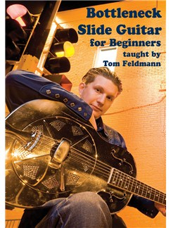 Tom Feldman: Bottleneck Slide Guitar For Beginners DVDs / Videos | Guitar