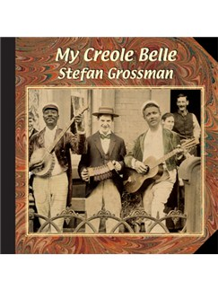 Stefan Grossman: My Creole Belle CDs |