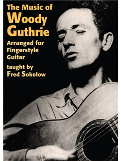 Fred Sokolow: The Music Of Woody Guthrie Arranged For Fingerstyle Guitar DVDs / Videos | Guitar