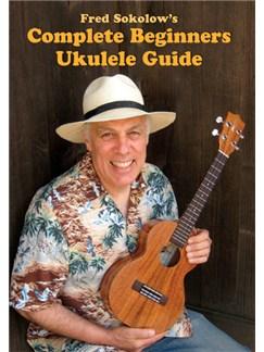 Fred Sokolow: Complete Beginner Ukulele Guide DVDs / Videos | Ukulele