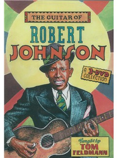 The Guitar Of Robert Johnson (Taught By Tom Feldman) (3 DVDs) DVDs / Videos | Guitar