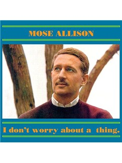 Mose Allison: Don't Worry About A Thing Digital Sheet Music | Piano & Vocal