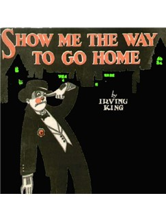 Irving King: Show Me The Way To Go Home Digital Sheet Music | Melody Line, Lyrics & Chords