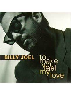 Billy Joel: To Make You Feel My Love Digital Sheet Music | Lyrics & Piano Chords